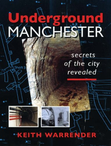 Underground Manchester: Secrets of the City Revealed: Warrender, Keith