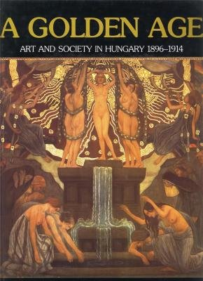 9780946372157: The Golden Age: Art and Society in Hungary 1896-1914