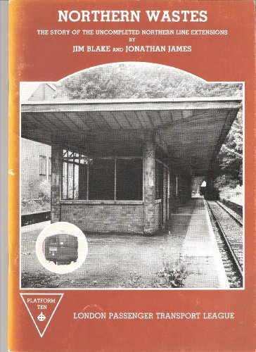 Northern Wastes: Scandal of the Uncompleted Northern Line (0946383049) by Blake, Jim; James, Jonathan