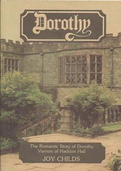 Dorothy: The Romantic Story of Dorothy Vernon of Haddon Hall.