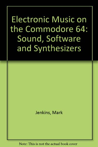 9780946408597: Electronic Music on the Commodore 64: Sound, Software and Synthesizers