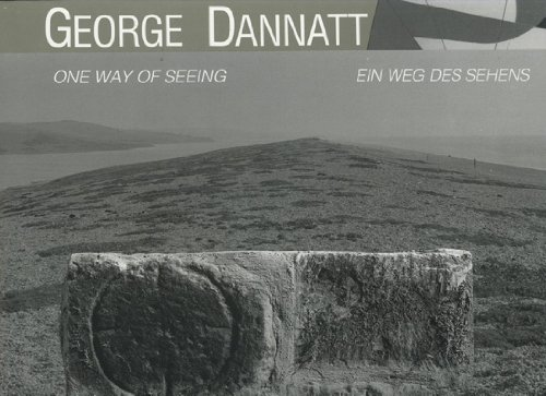 George Dannatt: One Way of Seeing / Ein Weg des Sehens. --- SIGNIERTE AUSGABE / SIGNED COPY.