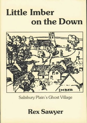 Little Imber on the Down: Salisbury Plain's Ghost Village (9780946418060) by Rex Sawyer