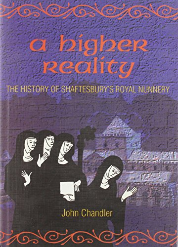 A Higher Reality: The History Of Shaftesbury's Royal Nunnery (FINE COPY OF SCARCE HARDBACK FIRST ...