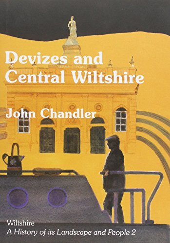 Devizes and Central Wiltshire (Wiltshire: A History of Its Landscape and People): John Howard ...