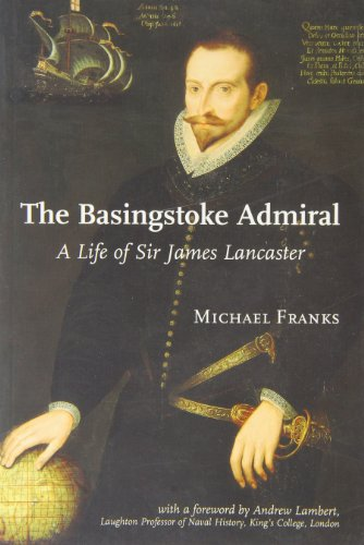 The Basingstoke Admiral: A Life of Sir James Lancaster: Franks, Michael