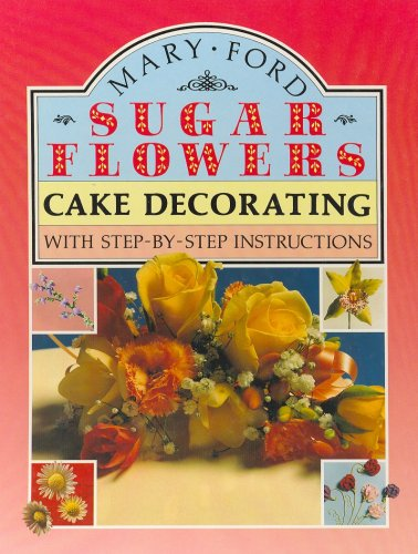 Sugar Flowers for Cake Decorating (094642912X) by Mary Ford