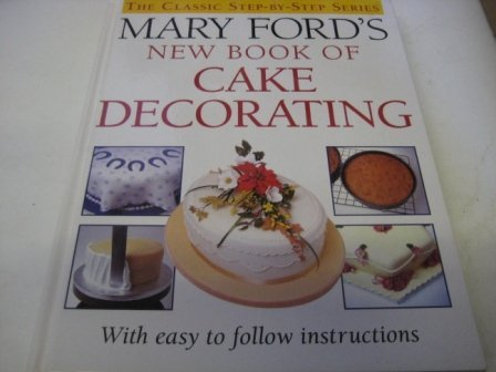 Mary Ford's New Book of Cake Decorating (The Classic Step-by-step Series) (9780946429455) by MARY FORD
