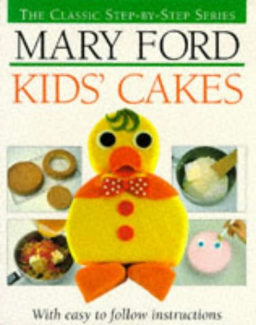Kids' Cakes (The classic step-by-step series) (9780946429530) by Mary Ford