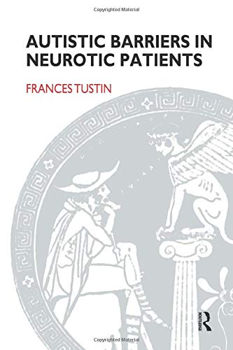 9780946439256: Autistic Barriers in Neurotic Patients