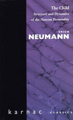 The Child: Structure and Dynamics of the Nascent Personality (Maresfield Library): Erich Neumann