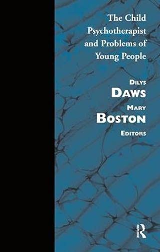 The Child Psychotherapist and Problems of Young People: Dilly Daws and Mary Boston
