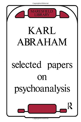 Selected Papers on Psychoanalysis (Maresfield Library): Abraham, Karl