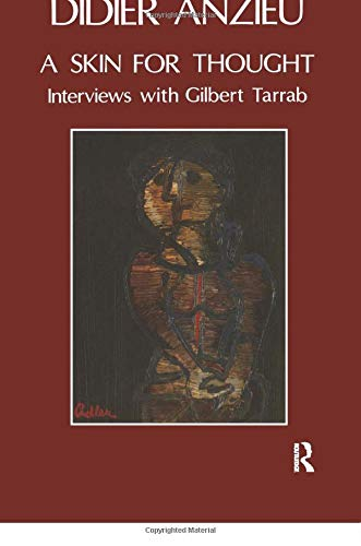 A Skin for Thought: Interviews with Gilbert Tarrab on Psychology and Psychoanalysis: Anzieu, Didier