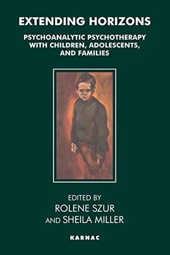 9780946439881: Extending Horizons: Psychoanalytic Psychotherapy with Children, Adolescents and Families