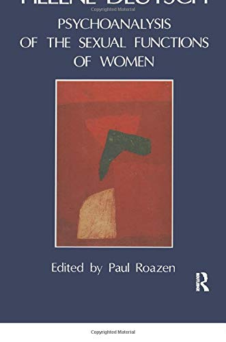 The Psychoanalysis of Sexual Functions of Women: Deutsch, Helene