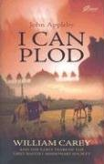 I Can Plod.: William Carey and the Early Years of the First Baptist Missionary Society: John Appleby