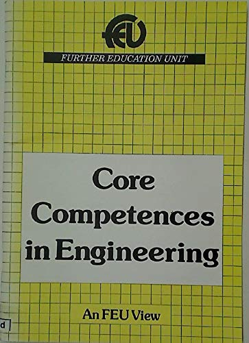 Core Competences in Engineering. An FEU View.: Further Education Unit
