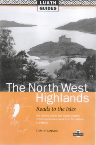 9780946487011: Roads to the Isles: Luath Guide to the North West Highlands of Scotland (Luath Guides to Scotland)