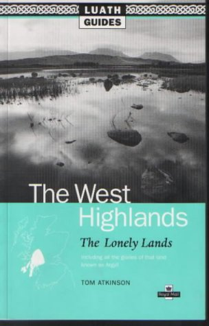 9780946487103: The West Highlands: The Lonely Lands: Luath Guide to Argyll and the West Highlands of Scotland (Luath Guides)