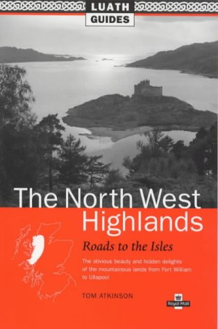 9780946487547: North West Highlands: Roads to the Isles, the Obvious Beauty and Hidden Delights of the Mountainous Lands from Fort William to Ullapool (Luath Guides to Scotland)