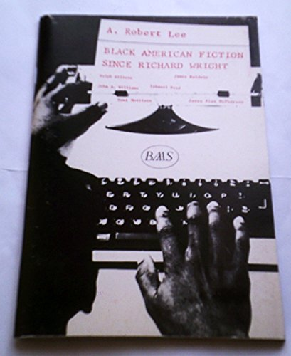 Black American Fiction since Richard Wright.: Lee, A Robert
