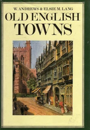 Old English Towns: W Andrews,Elsie M