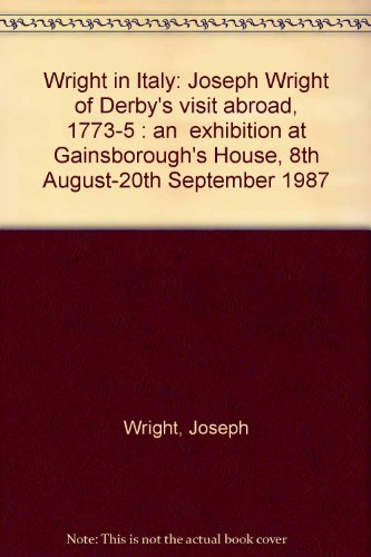 9780946511082: Wright in Italy: Joseph Wright of Derby's visit abroad, 1773-5 : an exhibition at Gainsborough's House, 8th August-20th September 1987