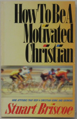 How to be a Motivated Christian: D.Stuart Briscoe