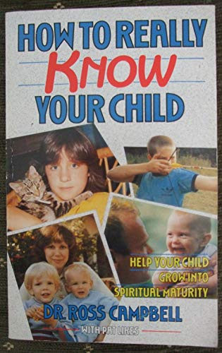 9780946515486: How to Really Know Your Child: Help Your Child Grow into Spiritual Maturity (Relationships)