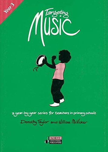 Targeting Music: A Year-by-Year Series for Teachers in Primary Schools, Year 3: Taylor, Dorothy J.;...