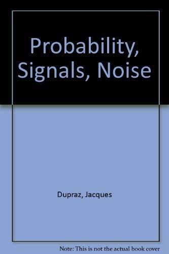 Probability, Signals, Noise.: Dupraz, Jacques