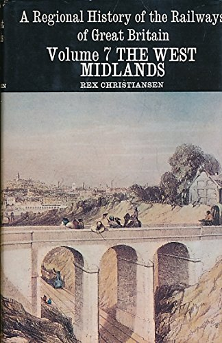 Vol.7. A Regional History of the Railways of Britain: West Midlands Vol 7 (Regional Railway Histo...