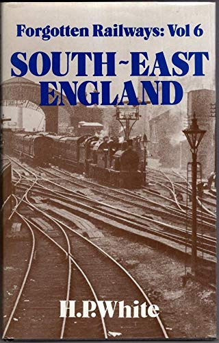 9780946537372: Forgotten Railways: South East England (Forgotten Railways Series)