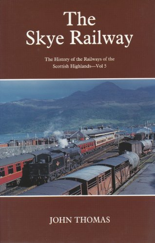History of the Railways of the Scottish Highlands Volume 5 The Skye Railway