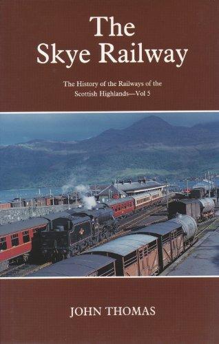 The Skye railway (The History of the railways of the Scottish Highlands) (v. 5) (9780946537488) by Thomas, John