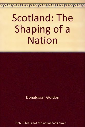 9780946537785: Scotland: The Shaping of a Nation