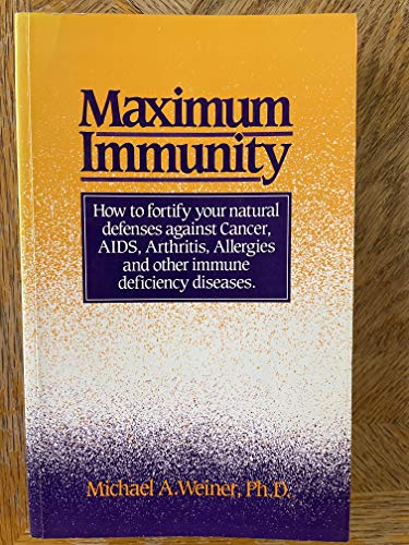 Maximum Immunity: How to Fortify Your Natural: Michael A. Weiner