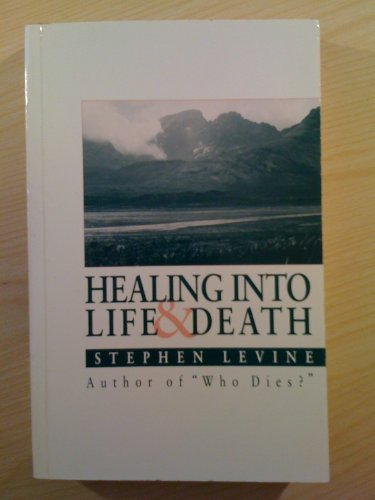 Healing into Life & Death: Levine, Stephen: