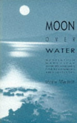 9780946551569: Moon over Water: Meditation Made Clear With Techniques for Beginners and Initiates