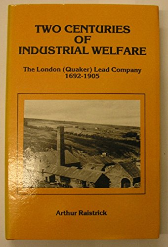 Two Centuries of Industrial Welfare: The London (Quaker) Lead Company 1692-1905.