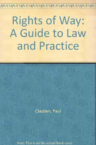 Rights of Way: A Guide to Law and Practice: Clayden, Paul; Trevelyan, John