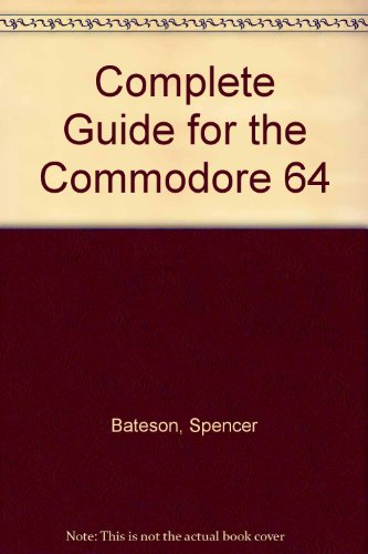 9780946576210: Complete Guide for the Commodore 64 by Bateson, Spencer