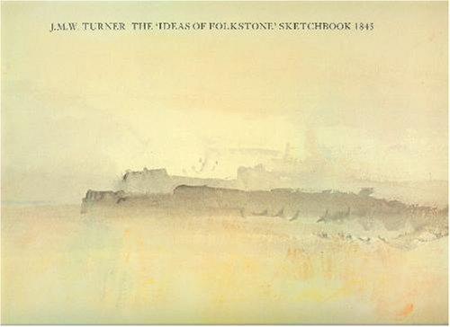 9780946590834: J.M.W. Turner: The Ideas of Folkstone Sketchbook 1845