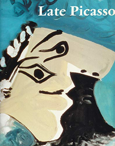 9780946590896: Late Picasso: Paintings, Sculptures, Drawings, Prints, 1953-1972