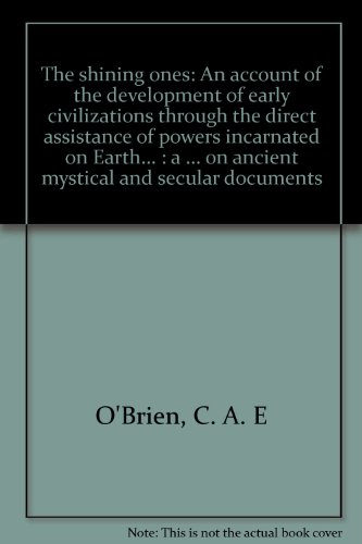 9780946604128: The shining ones: An account of the development of early civilizations through the direct assistance of powers incarnated on Earth... : a philosophical ... on ancient mystical and secular documents