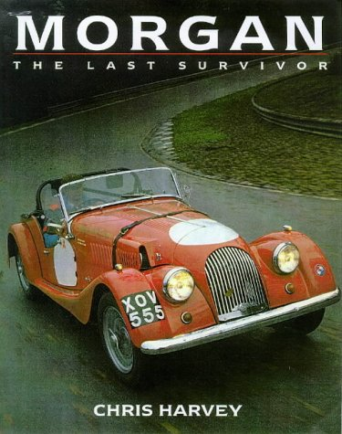 Morgan: The Last Survivor (Classic Car Series, No 14): Harvey, Chris