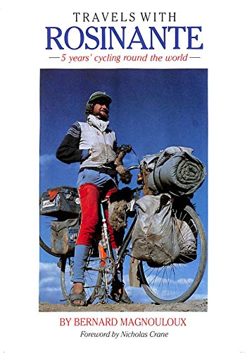 Travels with Rosinante: 5 Years' Cycling Round the World: BERNARD MAGNOULOUX