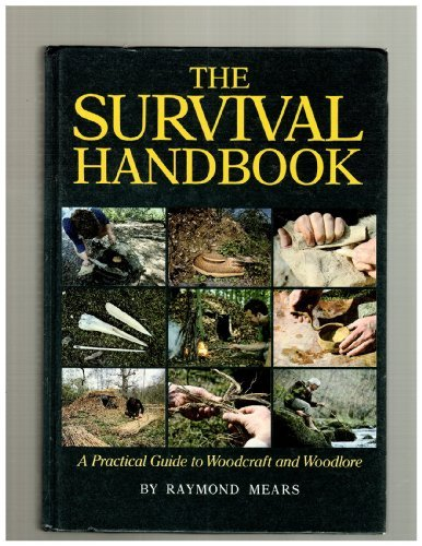 The Survival Handbook: Practical Guide to Woodcraft: Mears, Ray