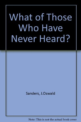 What of Those Who Have Never Heard? (0946616213) by J.Oswald Sanders
